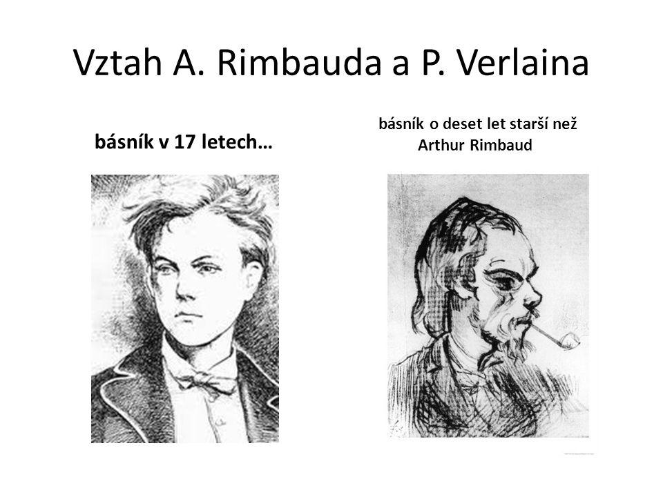 Vztah A. Rimbauda a P. Verlaina básník v 17 letech… básník o deset let starší než Arthur Rimbaud