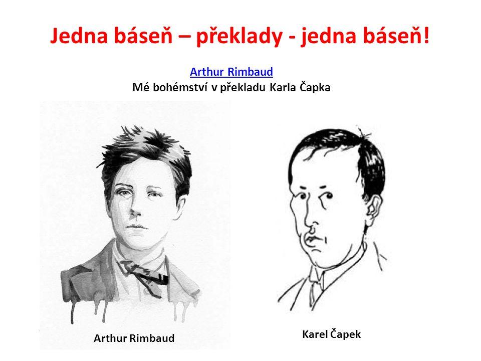 Jedna báseň – překlady - jedna báseň! Arthur Rimbaud Mé bohémství v překladu Karla Čapka Karel Čapek Arthur Rimbaud