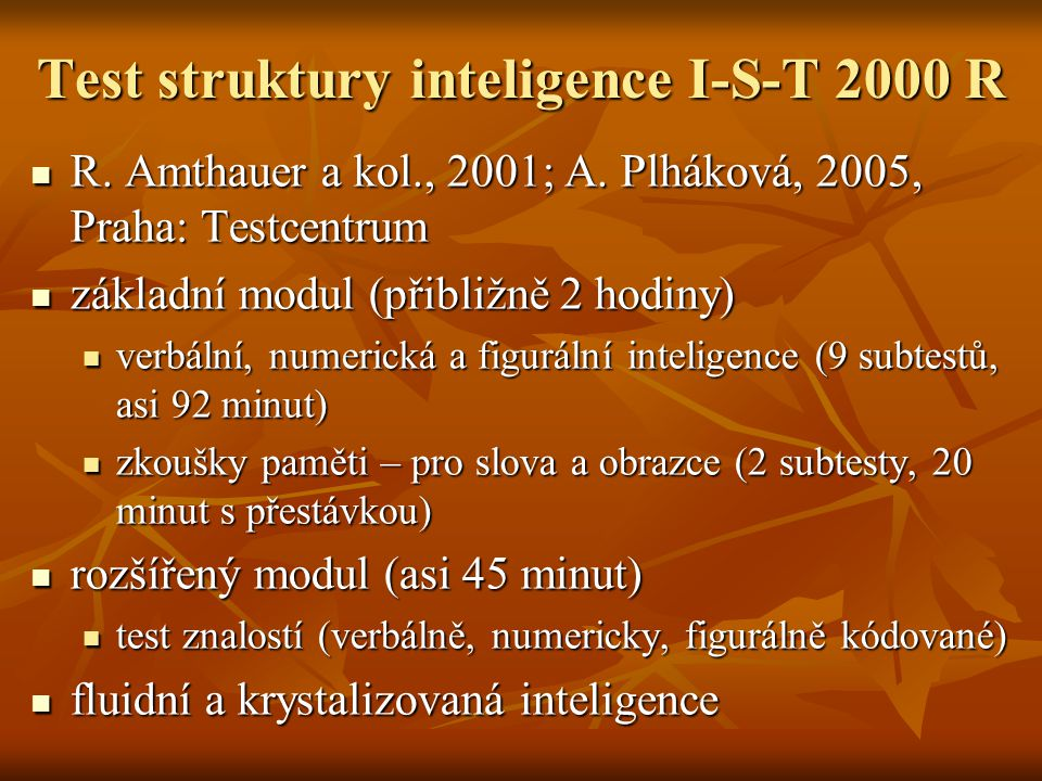 Test struktury inteligence I-S-T 2000 R R. Amthauer a kol., 2001; A. Plháková, 2005, Praha: Testcentrum R. Amthauer a kol., 2001; A. Plháková, 2005, P