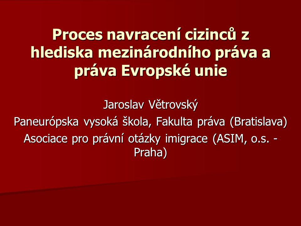 Proces navracení cizinců z hlediska mezinárodního práva a práva Evropské unie Jaroslav Větrovský Paneurópska vysoká škola, Fakulta práva (Bratislava)