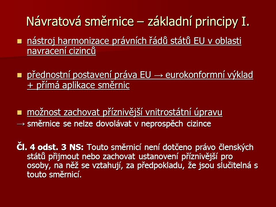 Návratová směrnice – základní principy I. nástroj harmonizace právních řádů států EU v oblasti navracení cizinců nástroj harmonizace právních řádů stá
