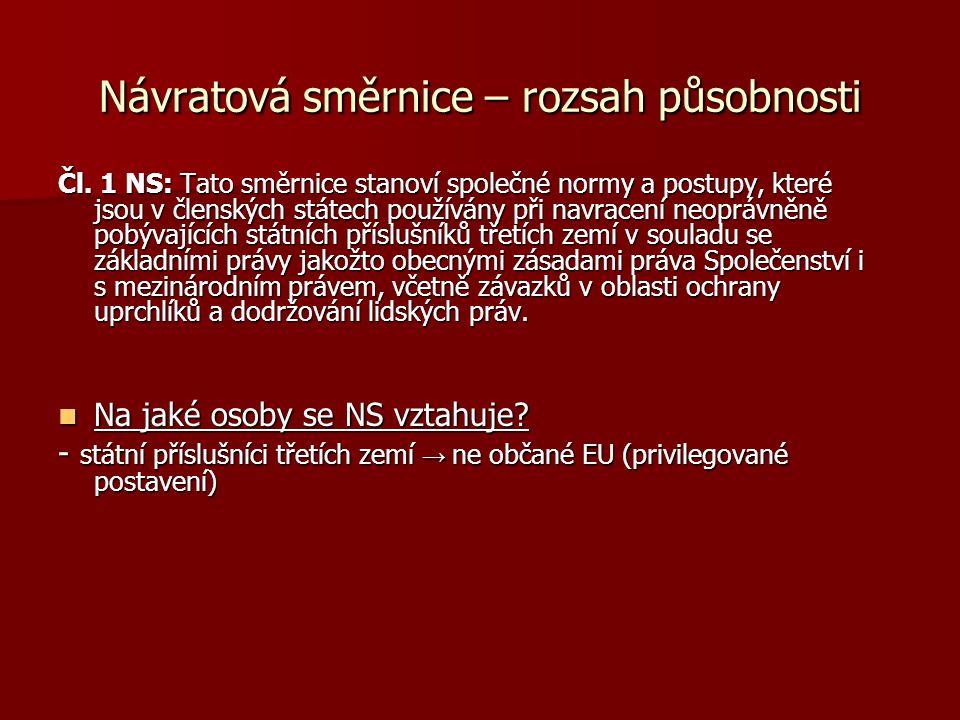 Návratová směrnice – rozsah působnosti Čl. 1 NS: Tato směrnice stanoví společné normy a postupy, které jsou v členských státech používány při navracen