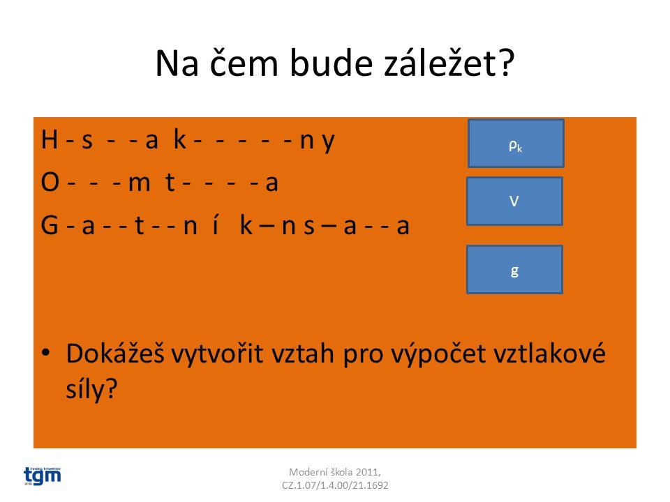Na čem bude záležet? H - s - - a k - - - - - n y O - - - m t - - - - a G - a - - t - - n í k – n s – a - - a Dokážeš vytvořit vztah pro výpočet vztlak