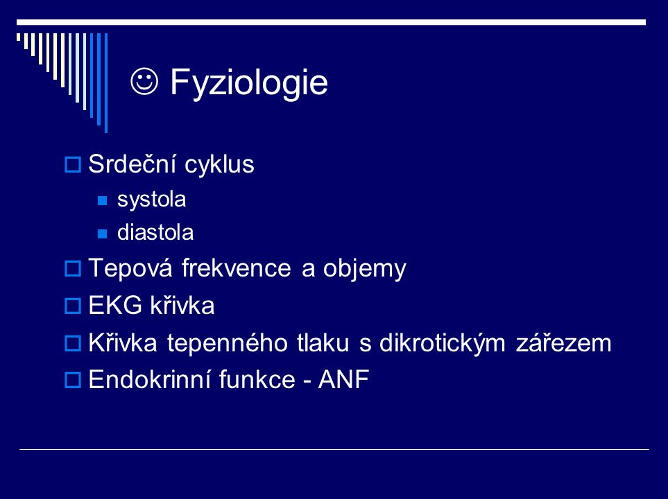 Fyziologie  Srdeční cyklus systola diastola  Tepová frekvence a objemy  EKG křivka  Křivka tepenného tlaku s dikrotickým zářezem  Endokrinní funk