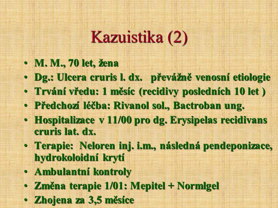 Kazuistika (2) M.M., 70 let, ženaM. M., 70 let, žena Dg.: Ulcera cruris l.