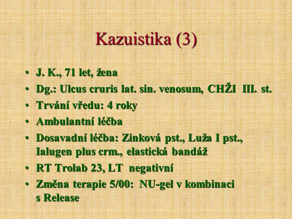 Kazuistika (3) J.K., 71 let, ženaJ. K., 71 let, žena Dg.: Ulcus cruris lat.