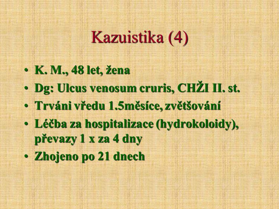 Kazuistika (4) K.M., 48 let, ženaK. M., 48 let, žena Dg: Ulcus venosum cruris, CHŽI II.