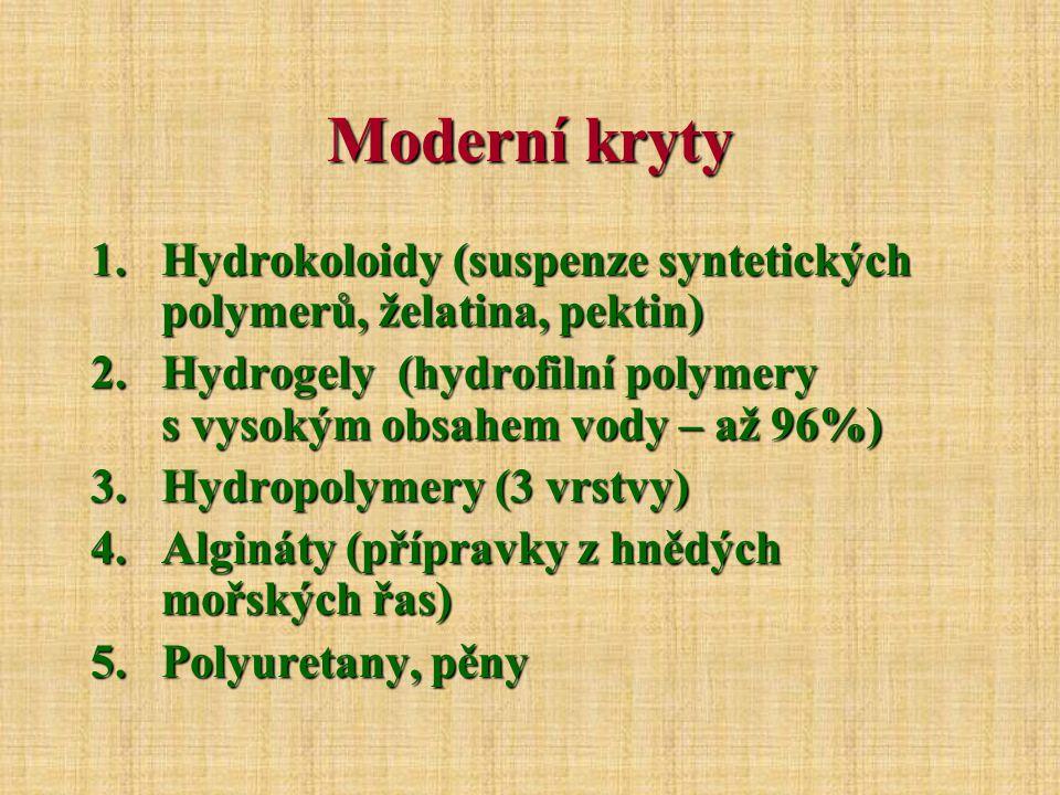 Moderní kryty 1.Hydrokoloidy (suspenze syntetických polymerů, želatina, pektin) 2.Hydrogely (hydrofilní polymery s vysokým obsahem vody – až 96%) 3.Hydropolymery (3 vrstvy) 4.Algináty (přípravky z hnědých mořských řas) 5.Polyuretany, pěny