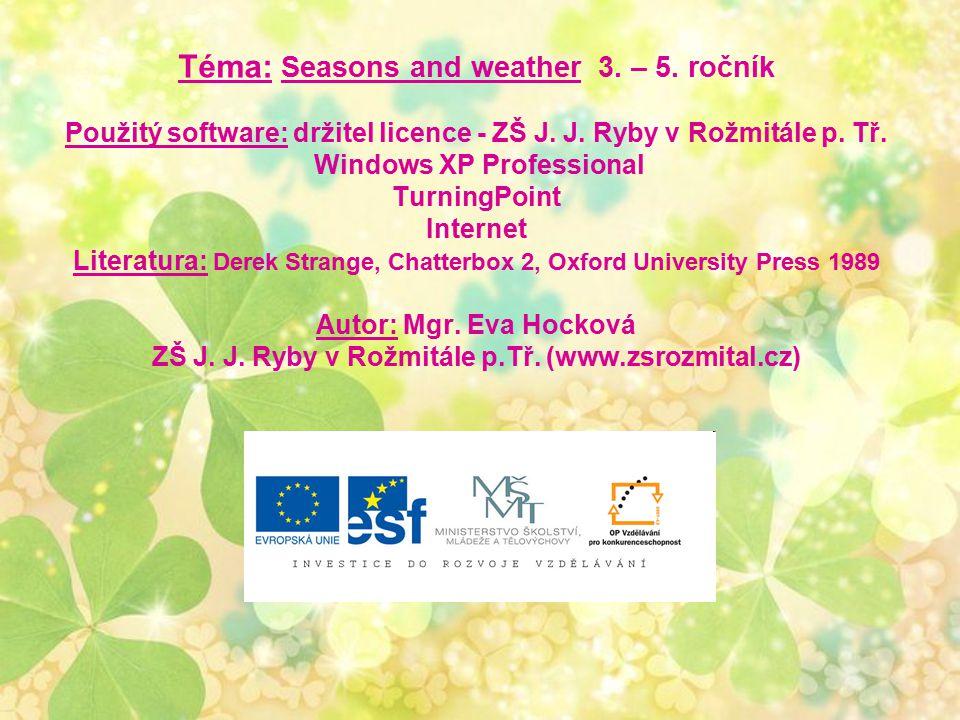 Téma: Seasons and weather 3. – 5. ročník Použitý software: držitel licence - ZŠ J.
