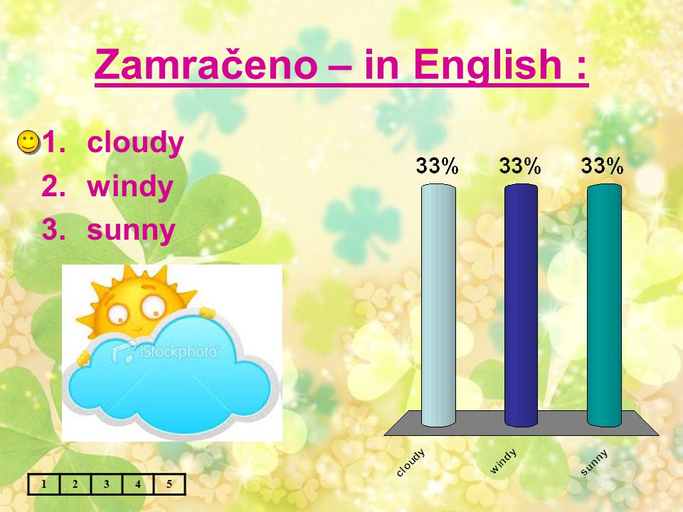 Zamračeno – in English : 12345 1.cloudy 2.windy 3.sunny
