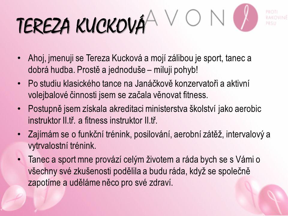 TEREZA KUCKOVÁ Ahoj, jmenuji se Tereza Kucková a mojí zálibou je sport, tanec a dobrá hudba. Prostě a jednoduše – miluji pohyb! Po studiu klasického t