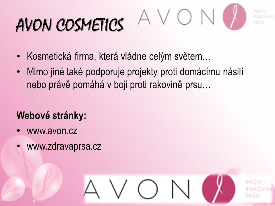 AVON COSMETICS Kosmetická firma, která vládne celým světem… Mimo jiné také podporuje projekty proti domácímu násilí nebo právě pomáhá v boji proti rak