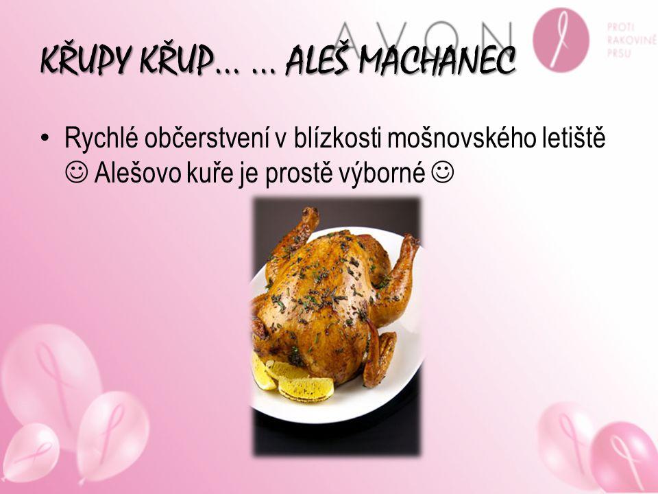 KŘUPY KŘUP… … ALEŠ MACHANEC Rychlé občerstvení v blízkosti mošnovského letiště Alešovo kuře je prostě výborné