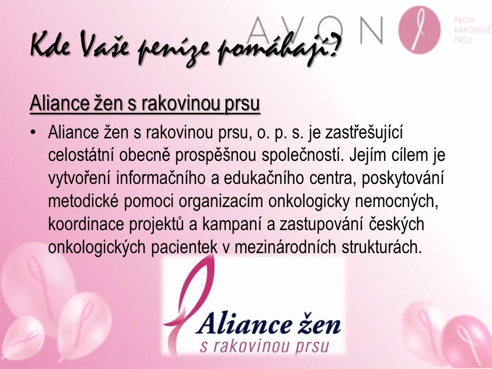 Kde Vaše peníze pomáhají? Aliance žen s rakovinou prsu Aliance žen s rakovinou prsu, o. p. s. je zastřešující celostátní obecně prospěšnou společností