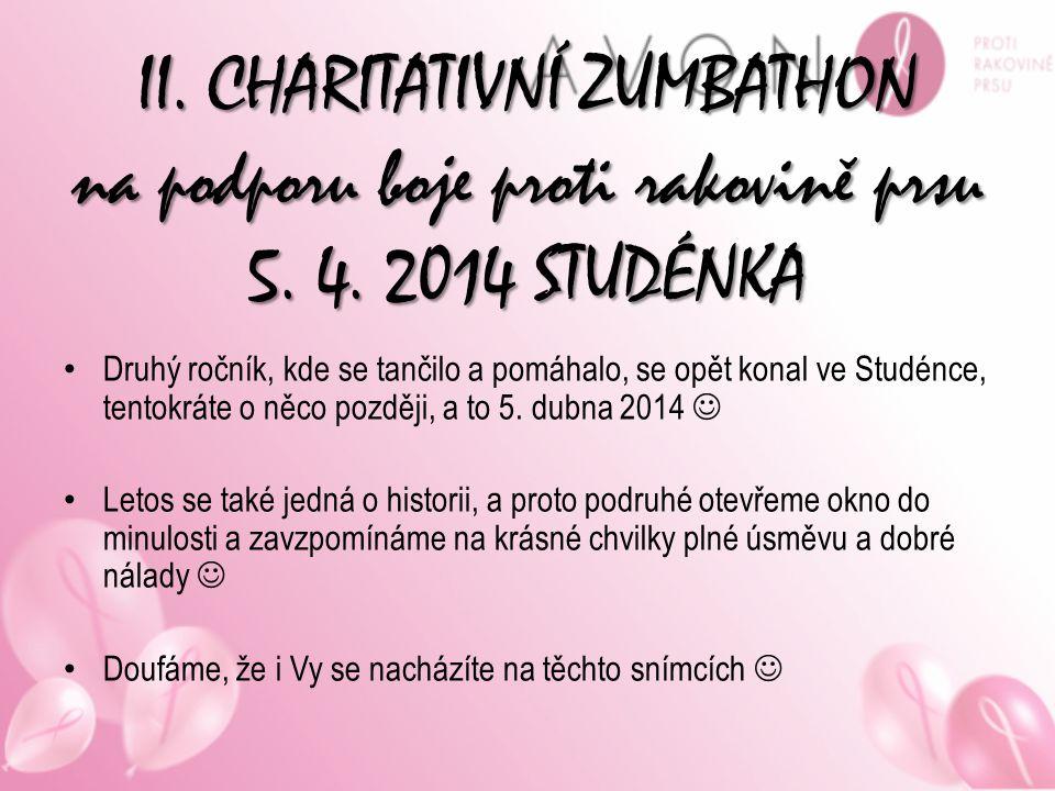 II. CHARITATIVNÍ ZUMBATHON na podporu boje proti rakovině prsu 5. 4. 2014 STUDÉNKA Druhý ročník, kde se tančilo a pomáhalo, se opět konal ve Studénce,