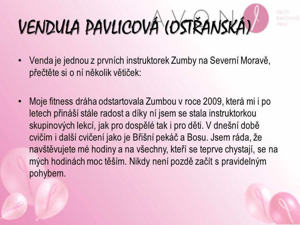 VENDULA PAVLICOVÁ (OSTŘANSKÁ) Venda je jednou z prvních instruktorek Zumby na Severní Moravě, přečtěte si o ní několik větiček: Moje fitness dráha ods