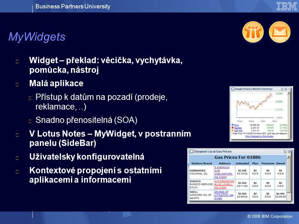 Business Partners University © 2008 IBM Corporation Widget – překlad: věcička, vychytávka, pomůcka, nástroj Malá aplikace Přístup k datům na pozadí (p