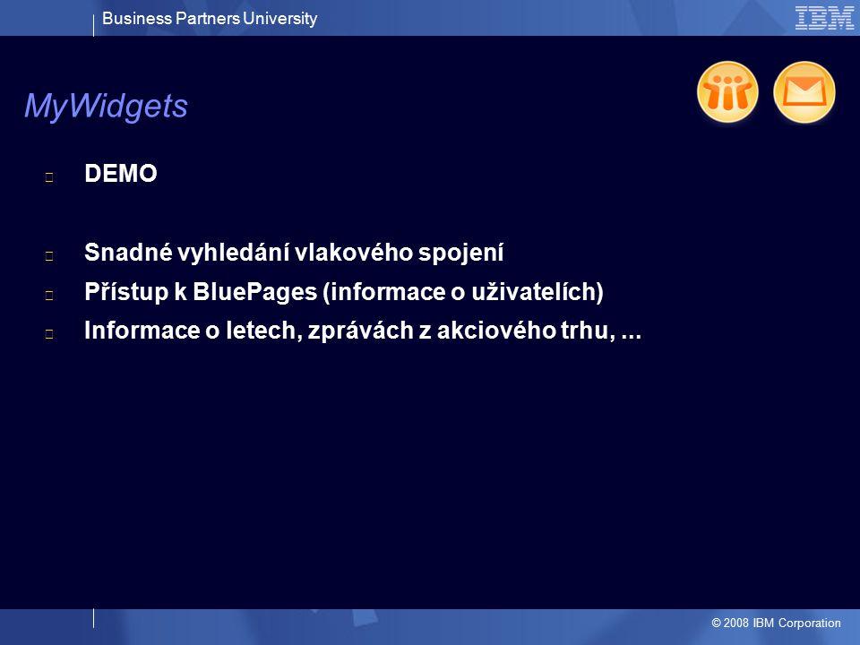 Business Partners University © 2008 IBM Corporation DEMO Snadné vyhledání vlakového spojení Přístup k BluePages (informace o uživatelích) Informace o