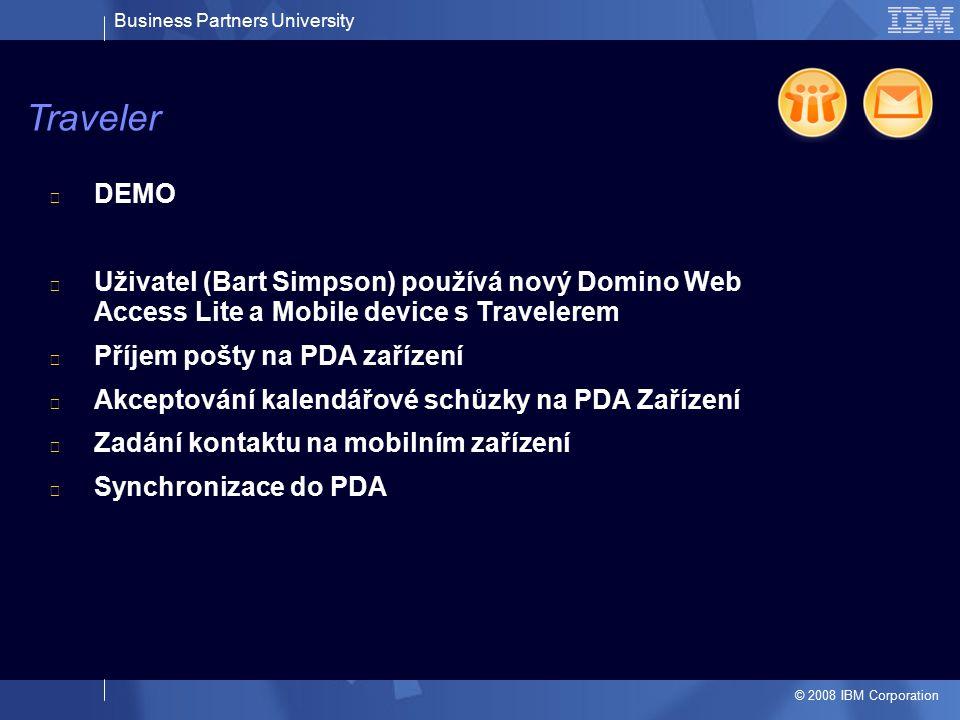 Business Partners University © 2008 IBM Corporation DEMO Uživatel (Bart Simpson) používá nový Domino Web Access Lite a Mobile device s Travelerem Příj