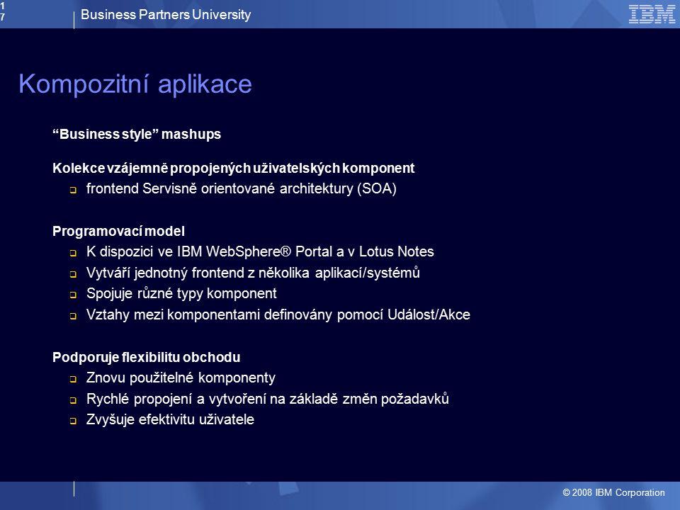 """Business Partners University © 2008 IBM Corporation17 Kompozitní aplikace """"Business style"""" mashups Kolekce vzájemně propojených uživatelských komponen"""