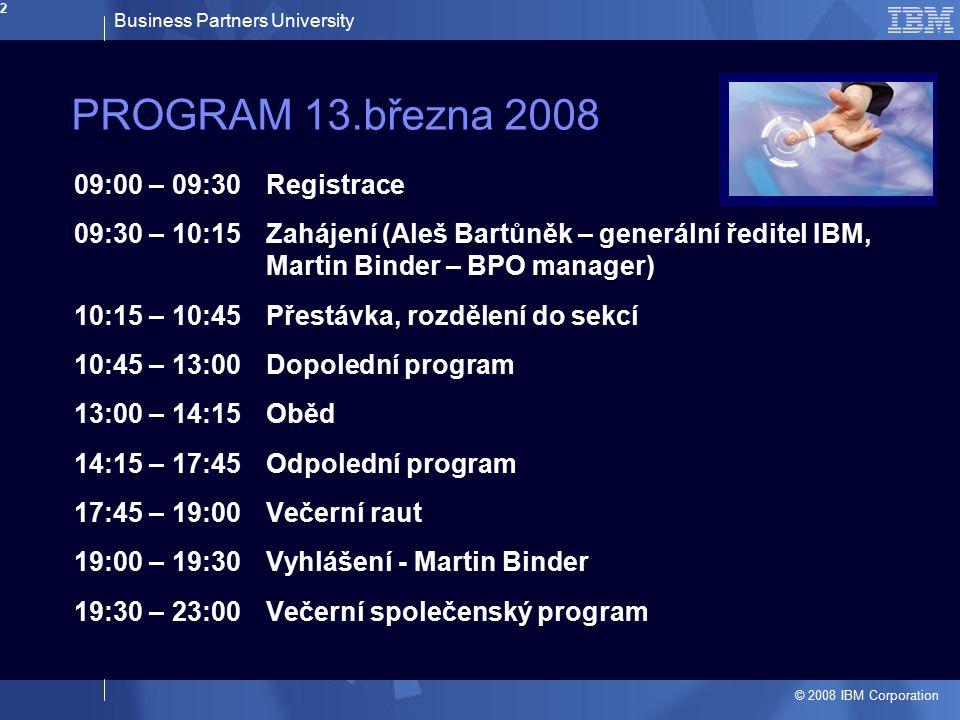 Business Partners University © 2008 IBM Corporation 2 PROGRAM 13.března 2008 09:00 – 09:30Registrace 09:30 – 10:15Zahájení (Aleš Bartůněk – generální