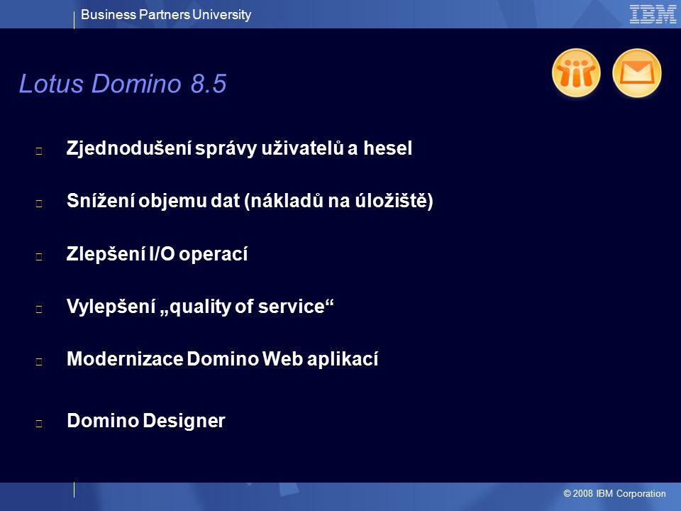 Business Partners University © 2008 IBM Corporation Zjednodušení správy uživatelů a hesel Snížení objemu dat (nákladů na úložiště) Zlepšení I/O operac