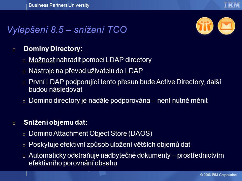 Business Partners University © 2008 IBM Corporation Dominy Directory: Možnost nahradit pomocí LDAP directory Nástroje na převod uživatelů do LDAP Prvn