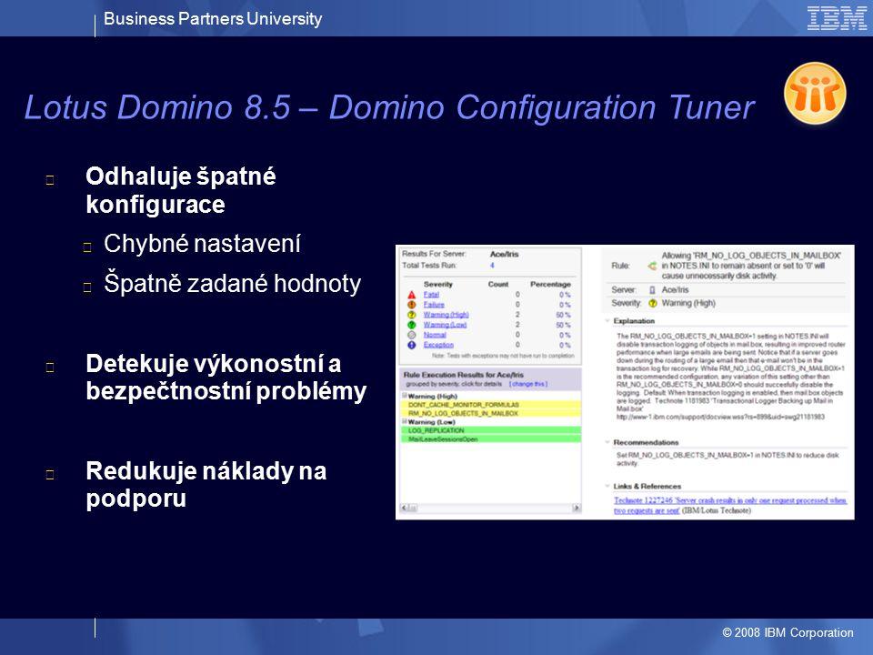 Business Partners University © 2008 IBM Corporation Odhaluje špatné konfigurace Chybné nastavení Špatně zadané hodnoty Detekuje výkonostní a bezpečtno