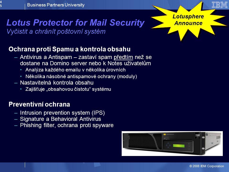 Business Partners University © 2008 IBM Corporation45 Lotus Protector for Mail Security Vyčistit a chránít poštovní systém Ochrana proti Spamu a kontr