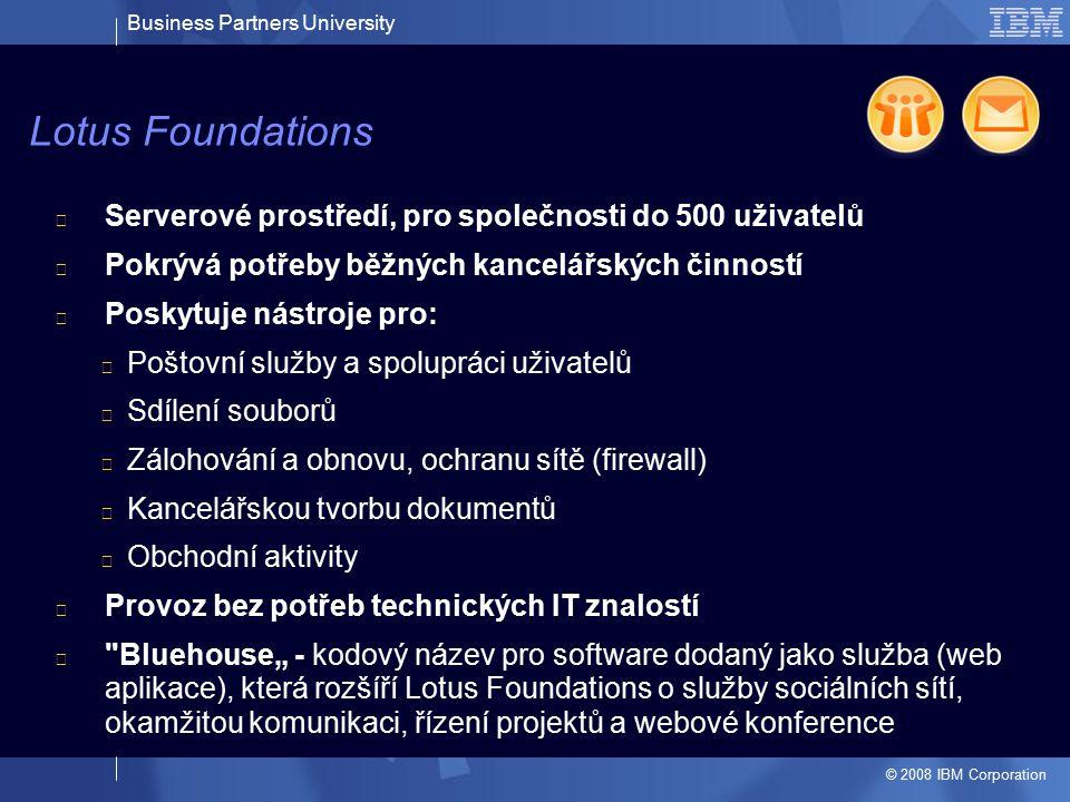 Business Partners University © 2008 IBM Corporation Serverové prostředí, pro společnosti do 500 uživatelů Pokrývá potřeby běžných kancelářských činnos