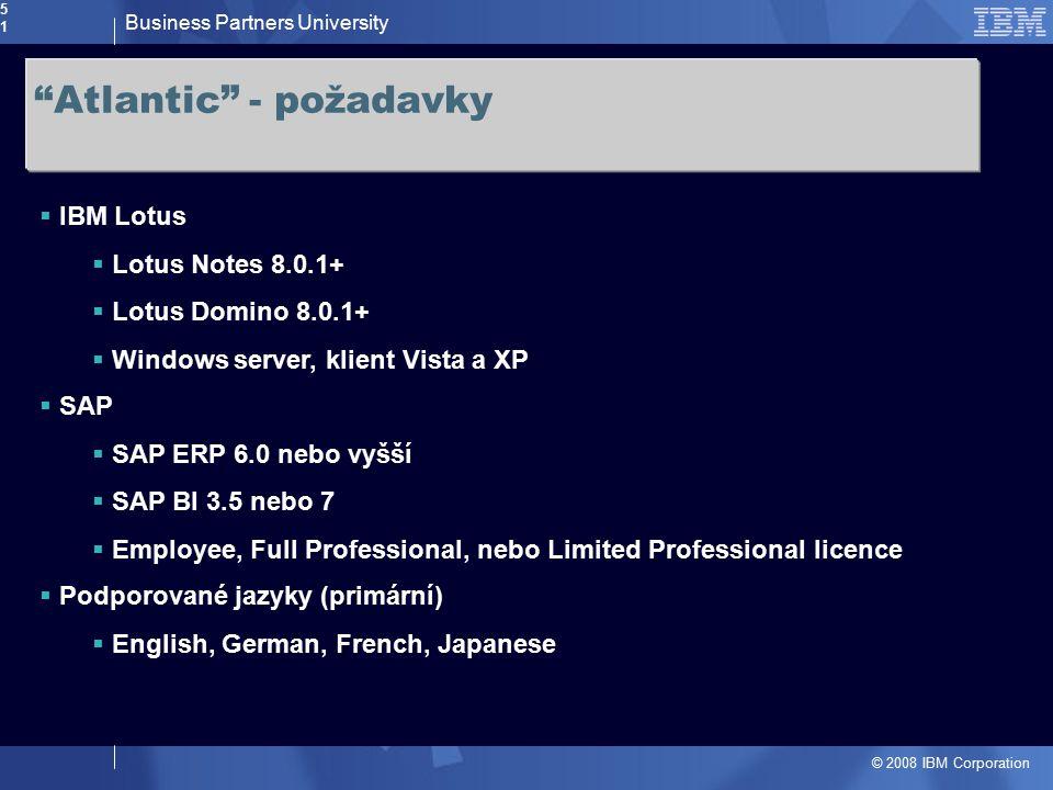 """Business Partners University © 2008 IBM Corporation51 """"Atlantic"""" - požadavky  IBM Lotus  Lotus Notes 8.0.1+  Lotus Domino 8.0.1+  Windows server,"""