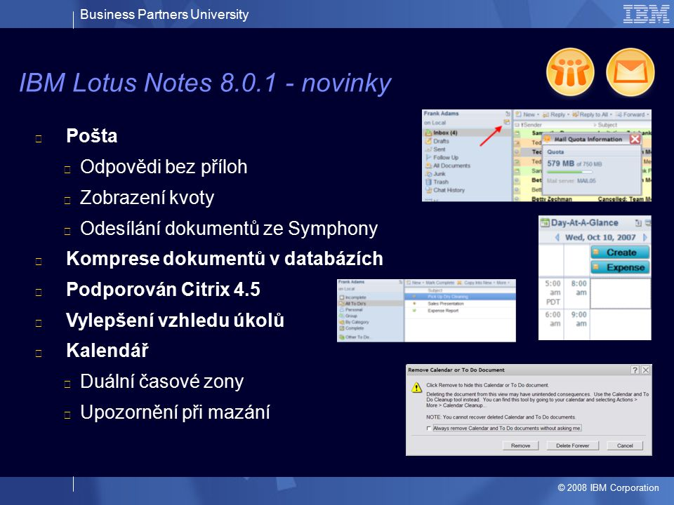 Business Partners University © 2008 IBM Corporation Pošta Odpovědi bez příloh Zobrazení kvoty Odesílání dokumentů ze Symphony Komprese dokumentů v dat