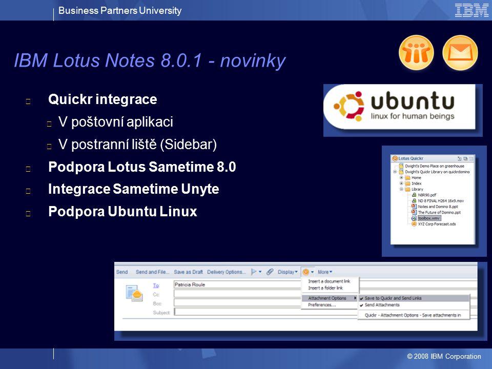 Business Partners University © 2008 IBM Corporation Quickr integrace V poštovní aplikaci V postranní liště (Sidebar) Podpora Lotus Sametime 8.0 Integr
