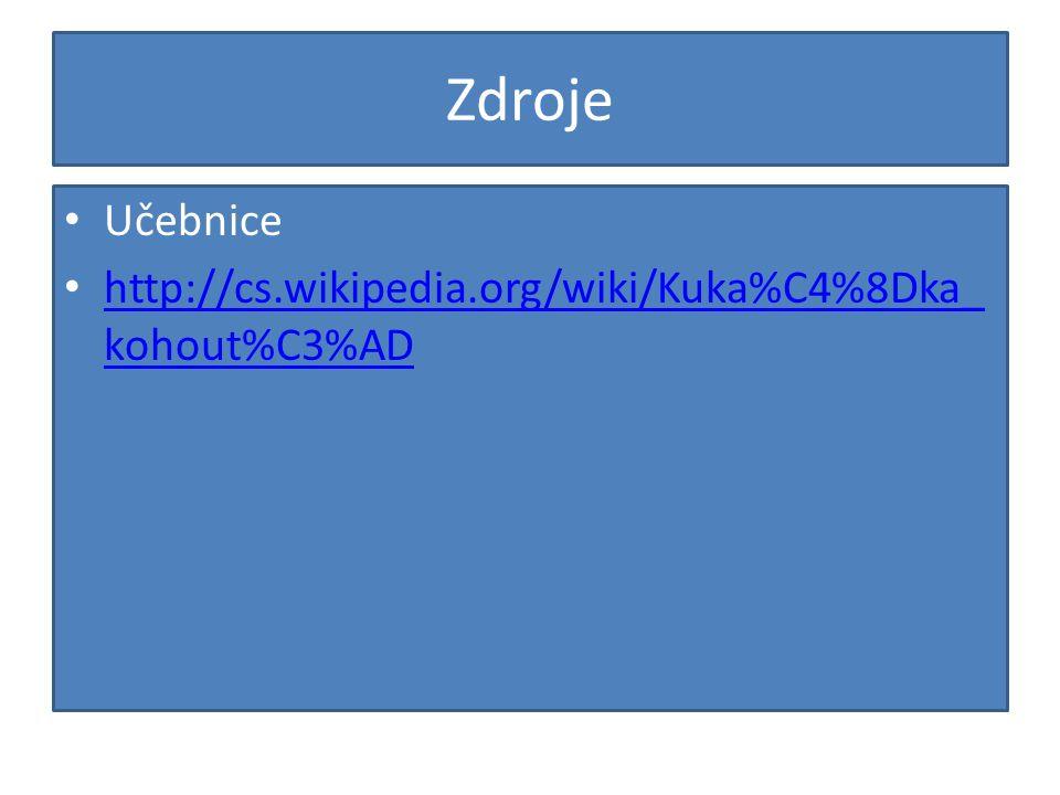 Zdroje Učebnice http://cs.wikipedia.org/wiki/Kuka%C4%8Dka_ kohout%C3%AD http://cs.wikipedia.org/wiki/Kuka%C4%8Dka_ kohout%C3%AD