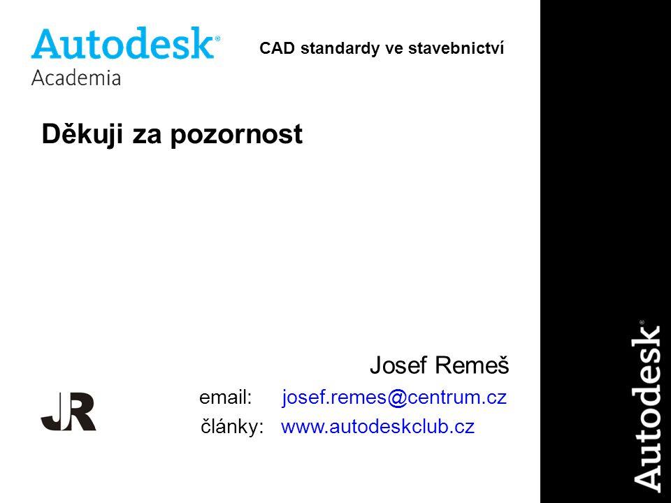 Děkuji za pozornost Josef Remeš email: josef.remes@centrum.cz články: www.autodeskclub.cz CAD standardy ve stavebnictví