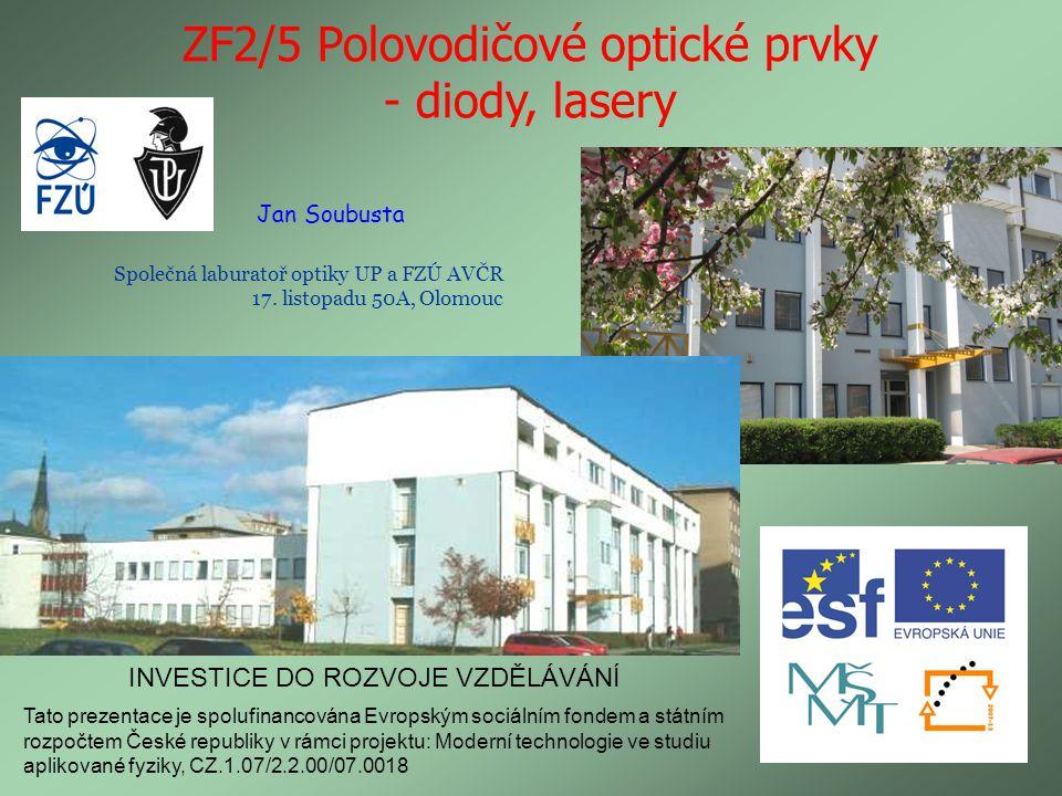 ZF2/5 Polovodičové optické prvky - diody, lasery Jan Soubusta Společná laburatoř optiky UP a FZÚ AVČR 17. listopadu 50A, Olomouc Tato prezentace je sp