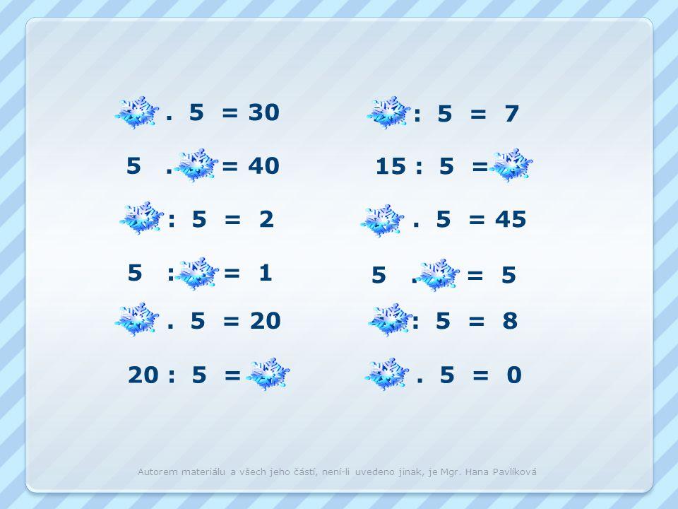 6. 5 = 5. 8 = 10 : 5 = 5 : 5 = 4. 5 = 20 : 5 = 35 : 5 = 15 : 5 = 9. 5 = 5. 1 = 40 : 5 = 0. 5 = 30 0 40 2 1 20 4 7 3 45 5 8 Klikni na správný výsledek.