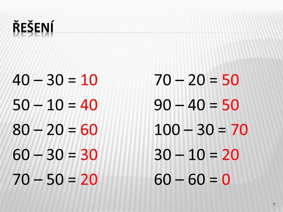 40 – 30 = 1070 – 20 = 50 50 – 10 = 4090 – 40 = 50 80 – 20 = 60100 – 30 = 70 60 – 30 = 30 30 – 10 = 20 70 – 50 = 2060 – 60 = 0 7