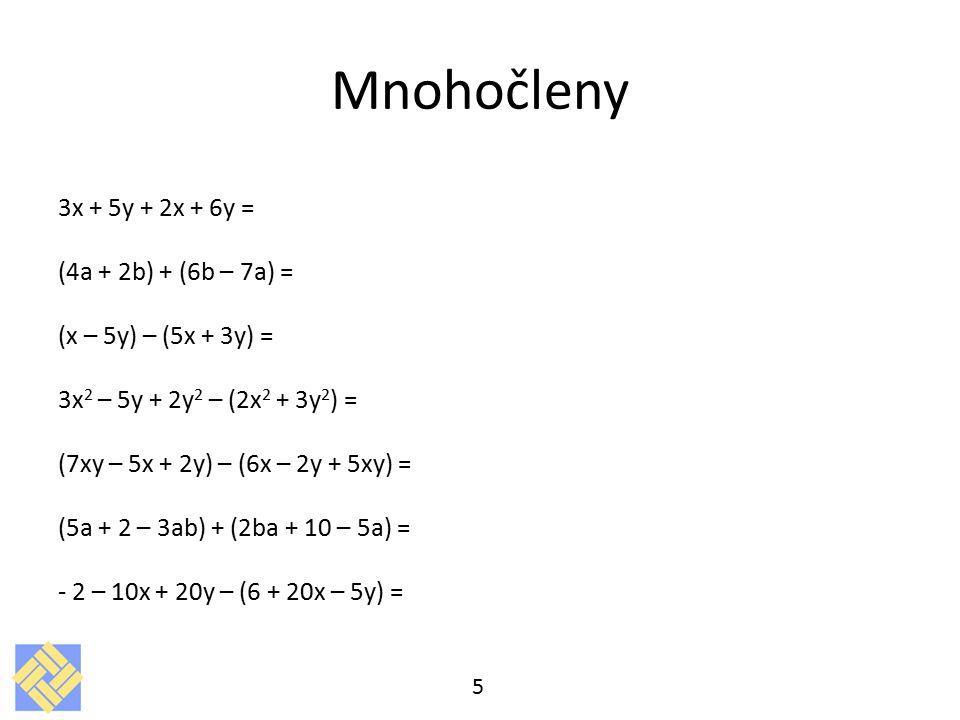 Mnohočleny 3x + 5y + 2x + 6y = (4a + 2b) + (6b – 7a) = (x – 5y) – (5x + 3y) = 3x 2 – 5y + 2y 2 – (2x 2 + 3y 2 ) = (7xy – 5x + 2y) – (6x – 2y + 5xy) = (5a + 2 – 3ab) + (2ba + 10 – 5a) = - 2 – 10x + 20y – (6 + 20x – 5y) = 5