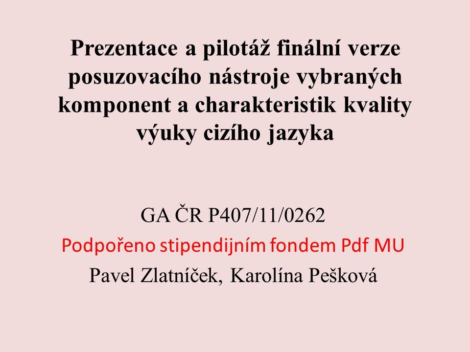 Prezentace a pilotáž finální verze posuzovacího nástroje vybraných komponent a charakteristik kvality výuky cizího jazyka GA ČR P407/11/0262 Podpořeno