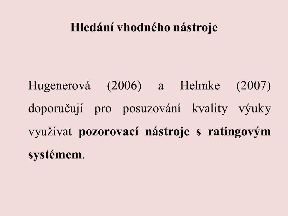 Hledání vhodného nástroje Hugenerová (2006) a Helmke (2007) doporučují pro posuzování kvality výuky využívat pozorovací nástroje s ratingovým systémem