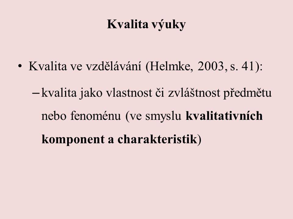 Kvalita výuky Kvalita ve vzdělávání (Helmke, 2003, s. 41): – kvalita jako vlastnost či zvláštnost předmětu nebo fenoménu (ve smyslu kvalitativních kom