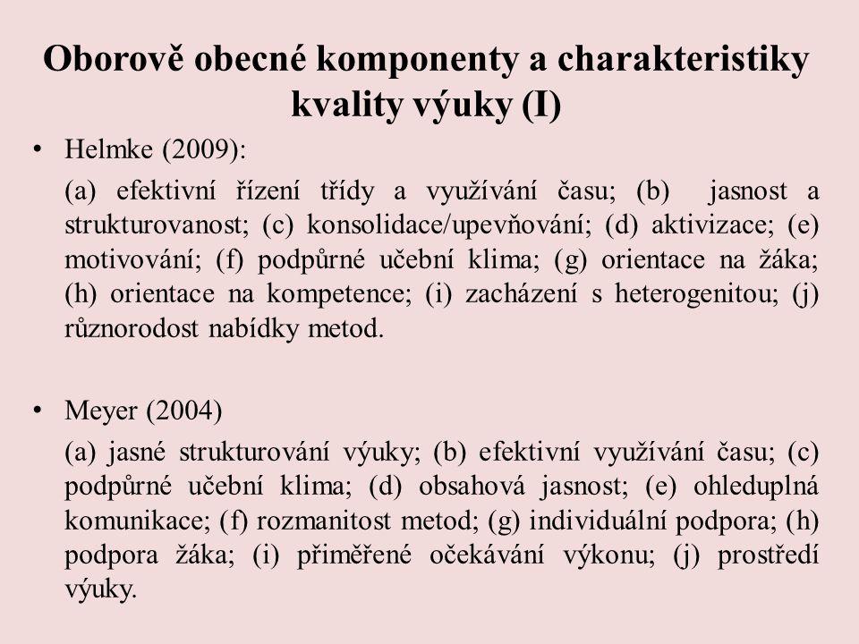 Oborově obecné komponenty a charakteristiky kvality výuky (I) Helmke (2009): (a) efektivní řízení třídy a využívání času; (b) jasnost a strukturovanos