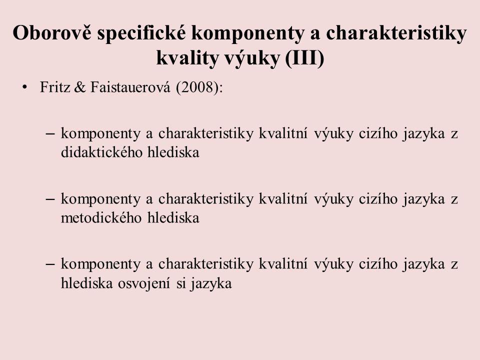 Oborově specifické komponenty a charakteristiky kvality výuky (III) Fritz & Faistauerová (2008): – komponenty a charakteristiky kvalitní výuky cizího