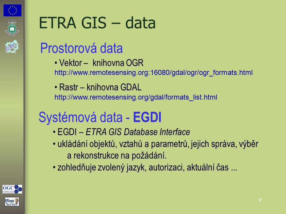 9 ETRA GIS – data Prostorová data Vektor – knihovna OGR http://www.remotesensing.org:16080/gdal/ogr/ogr_formats.html Vektor – knihovna OGR http://www.