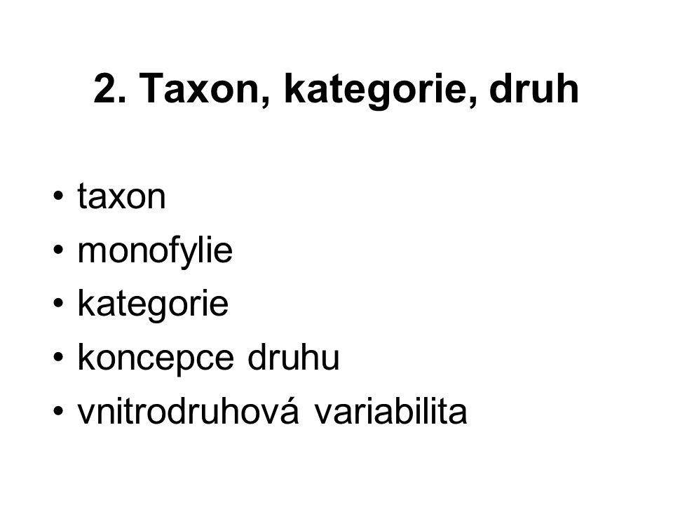 2. Taxon, kategorie, druh taxon monofylie kategorie koncepce druhu vnitrodruhová variabilita