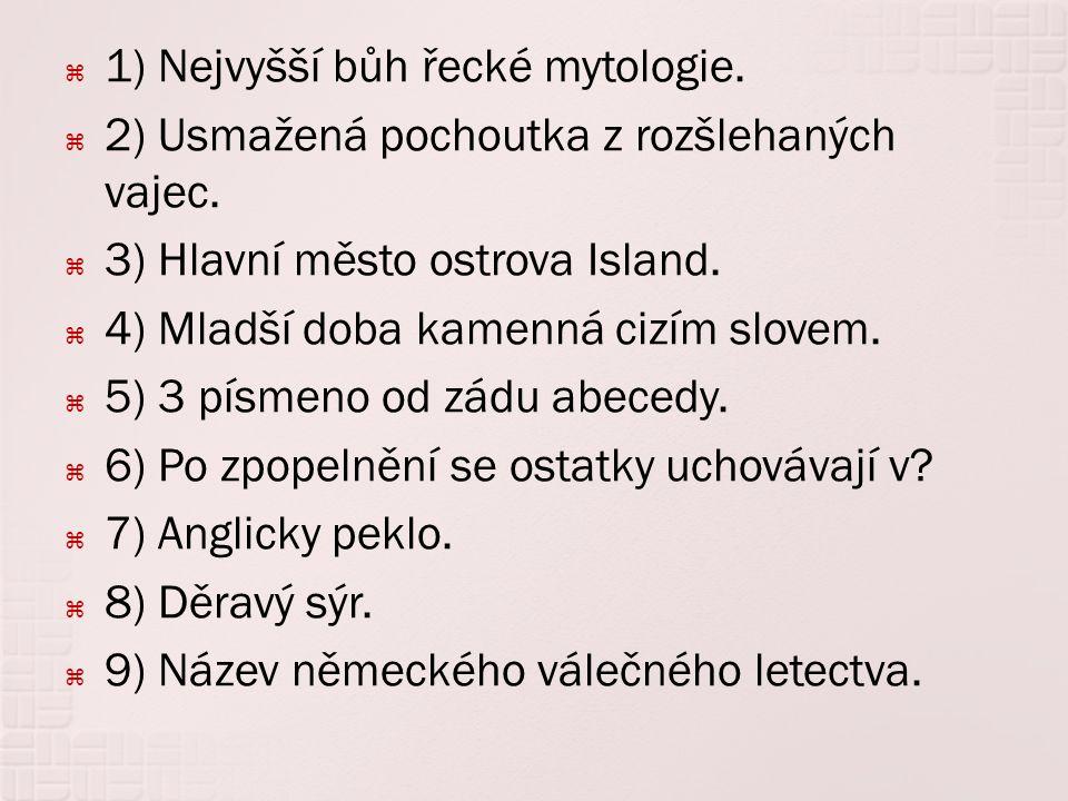  1) Nejvyšší bůh řecké mytologie.  2) Usmažená pochoutka z rozšlehaných vajec.  3) Hlavní město ostrova Island.  4) Mladší doba kamenná cizím slov