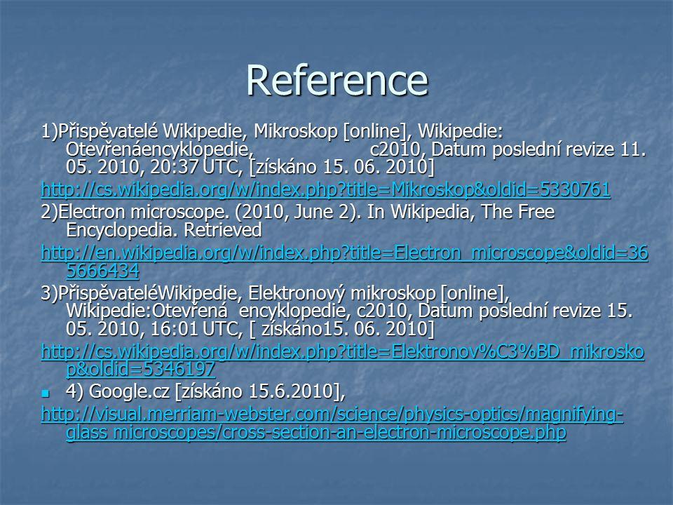 Reference 1)Přispěvatelé Wikipedie, Mikroskop [online], Wikipedie: Otevřenáencyklopedie, c2010, Datum poslední revize 11.
