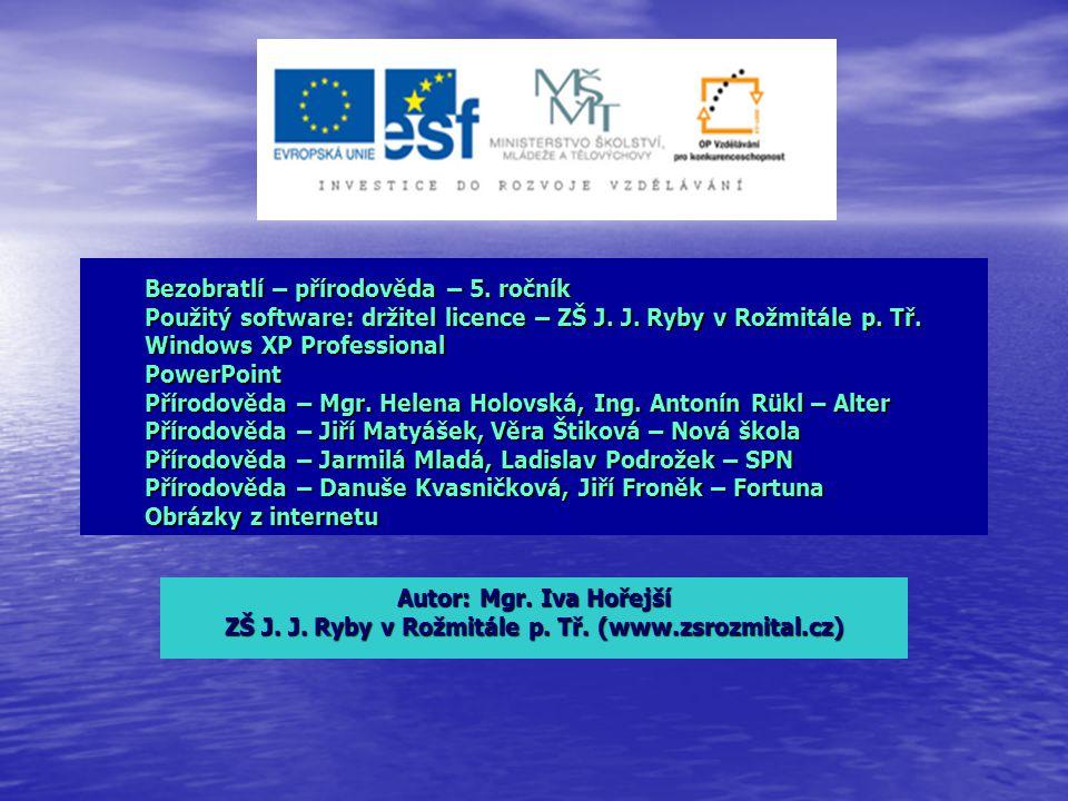 Bezobratlí – přírodověda – 5. ročník Použitý software: držitel licence – ZŠ J. J. Ryby v Rožmitále p. Tř. Windows XP Professional PowerPoint Přírodově