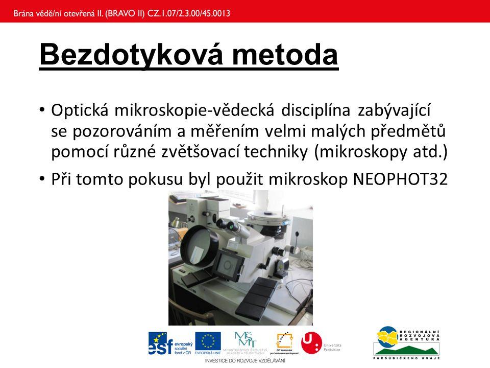Bezdotyková metoda Optická mikroskopie-vědecká disciplína zabývající se pozorováním a měřením velmi malých předmětů pomocí různé zvětšovací techniky (mikroskopy atd.) Při tomto pokusu byl použit mikroskop NEOPHOT32